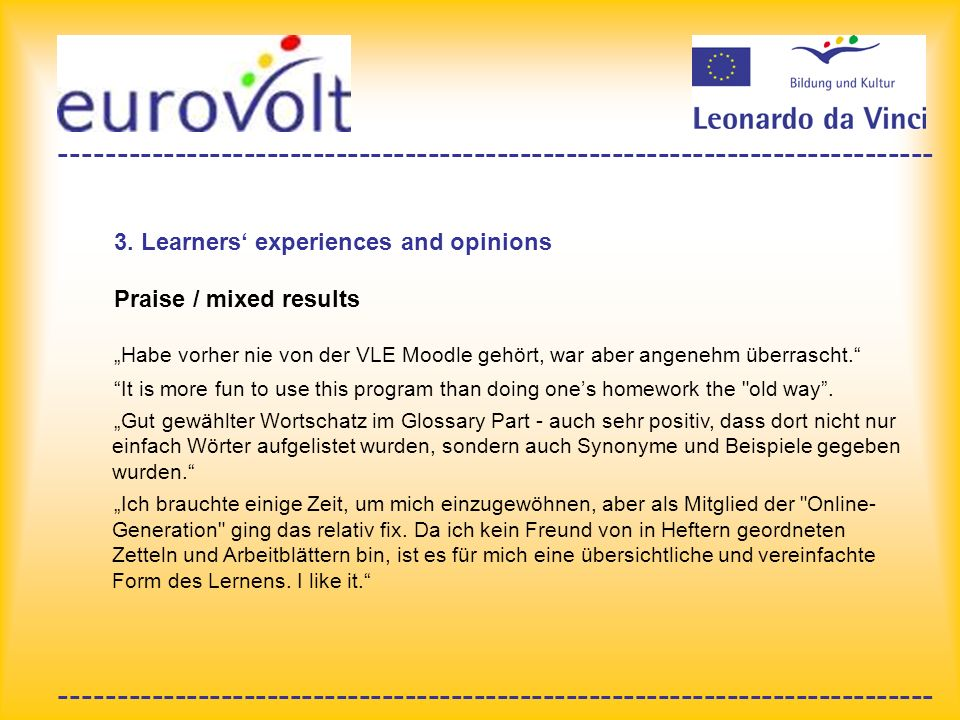 ---------------------------------------------------------------------------- 3. Learners experiences and opinions Praise / mixed results Habe vorher n