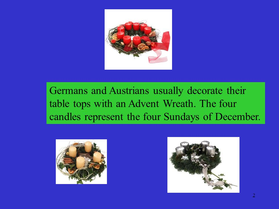 2 Germans and Austrians usually decorate their table tops with an Advent Wreath.
