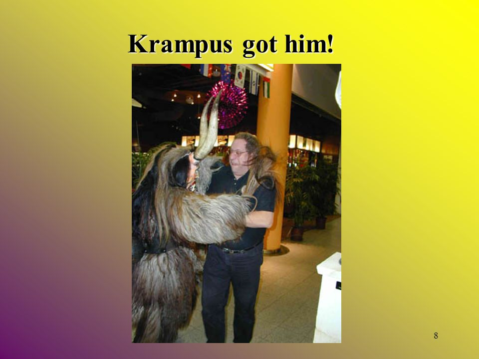 7 You Better Run! Here he comes! Krampus will chase you during the parade, if youre not careful!