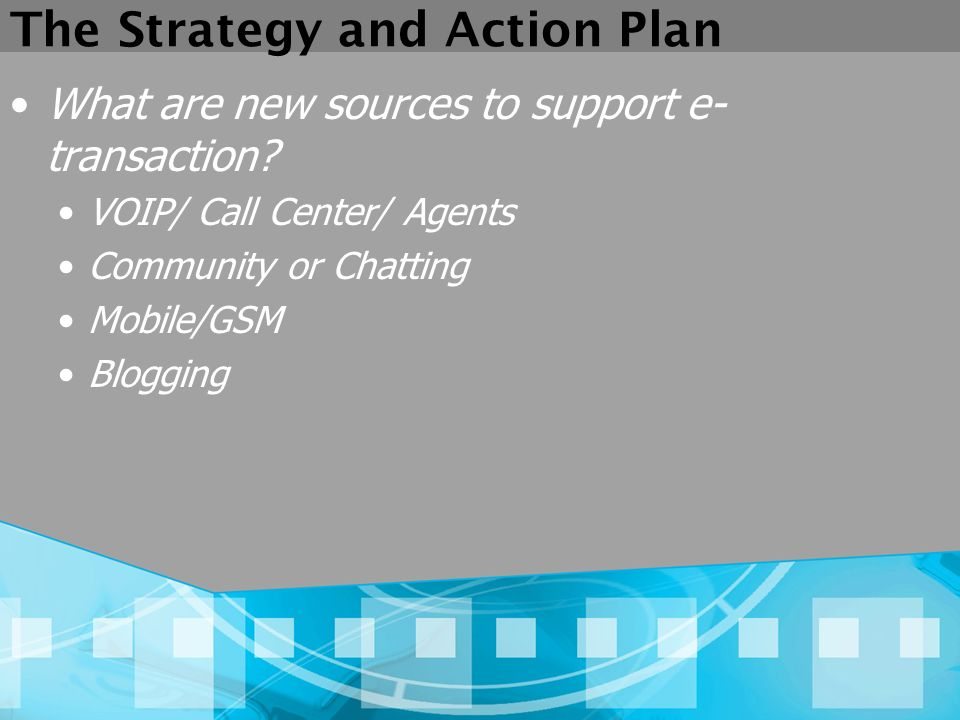 The Strategy and Action Plan What are new sources to support e- transaction.
