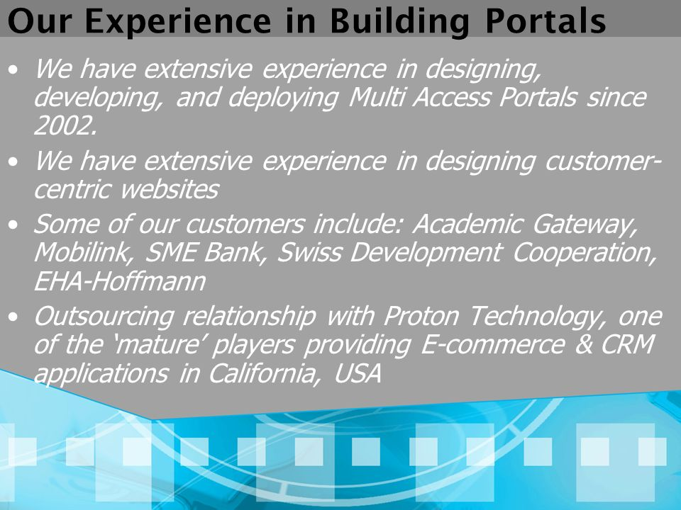 Our Experience in Building Portals We have extensive experience in designing, developing, and deploying Multi Access Portals since 2002.