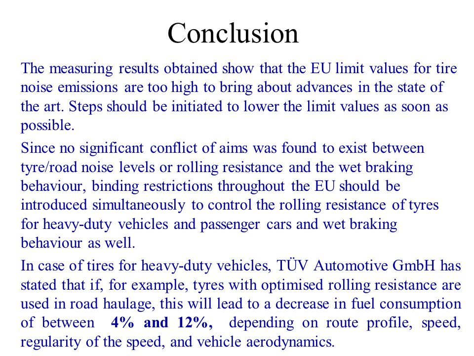 Conclusion The measuring results obtained show that the EU limit values for tire noise emissions are too high to bring about advances in the state of the art.