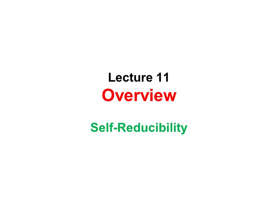 Lecture 11 Overview Self-Reducibility