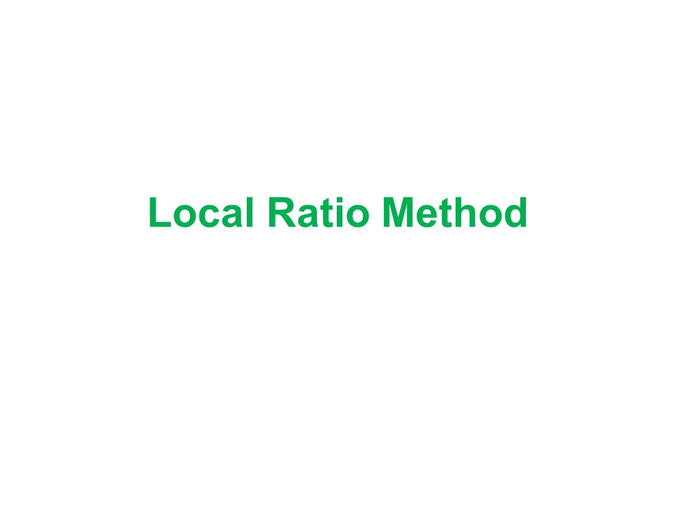 Local Ratio Method