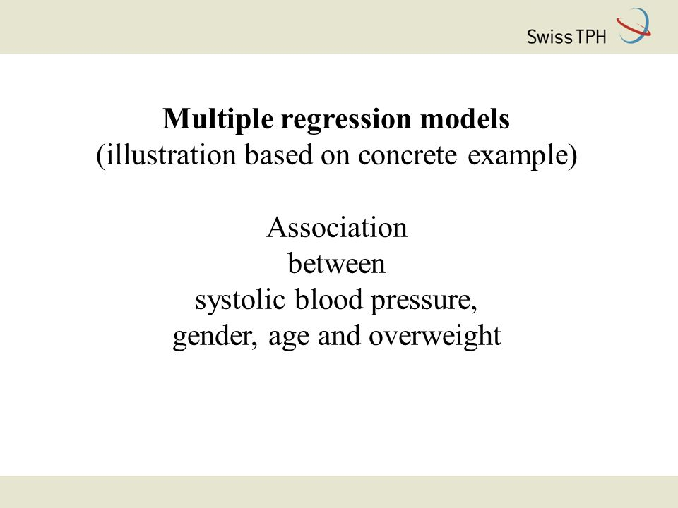 Multiple regression models (illustration based on concrete example) Association between systolic blood pressure, gender, age and overweight