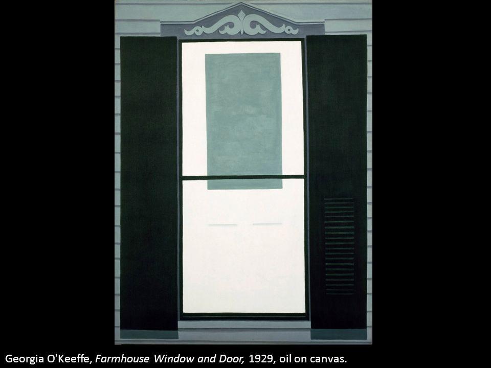 Georgia OKeeffe, Farmhouse Window and Door, 1929, oil on canvas.