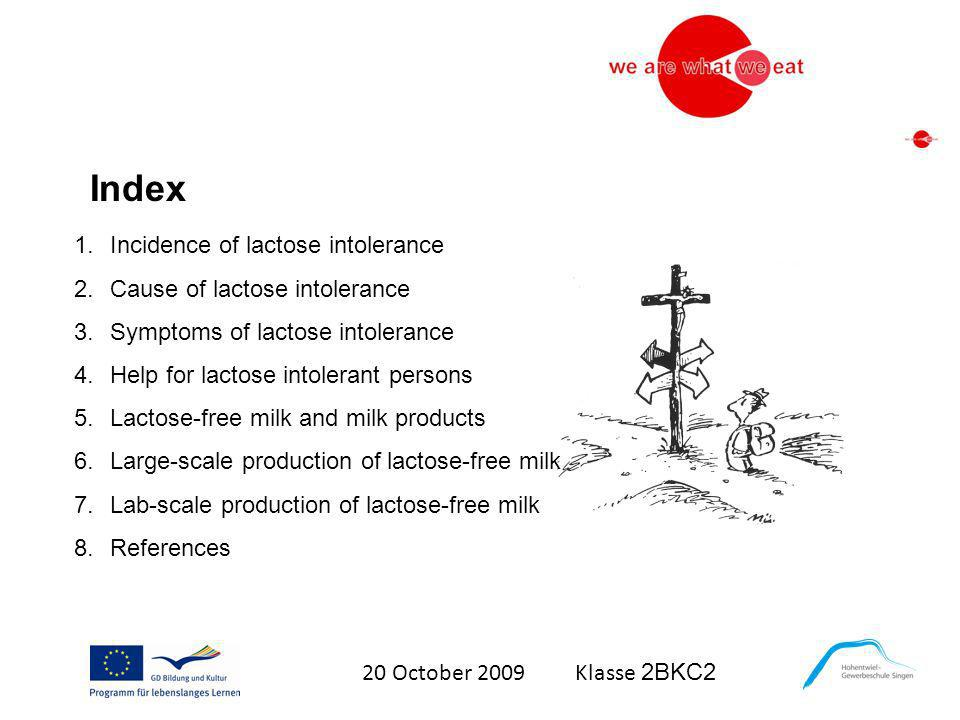 20 October 2009 Klasse 2BKC2 Index 1.Incidence of lactose intolerance 2.Cause of lactose intolerance 3.Symptoms of lactose intolerance 4.Help for lact