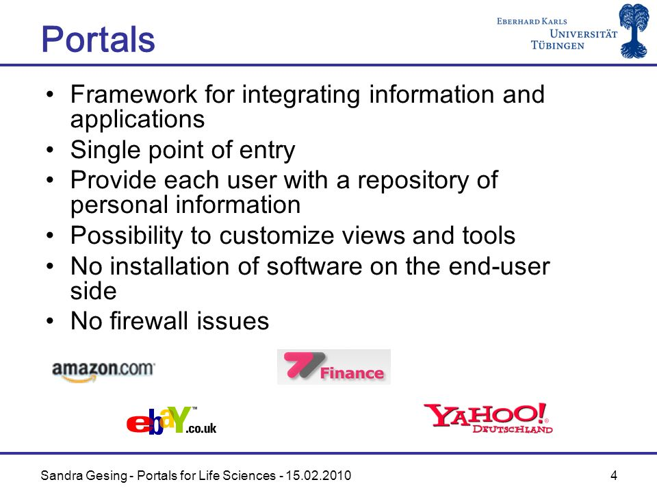 Sandra Gesing - Portals for Life Sciences - 15.02.2010 4 Portals Framework for integrating information and applications Single point of entry Provide