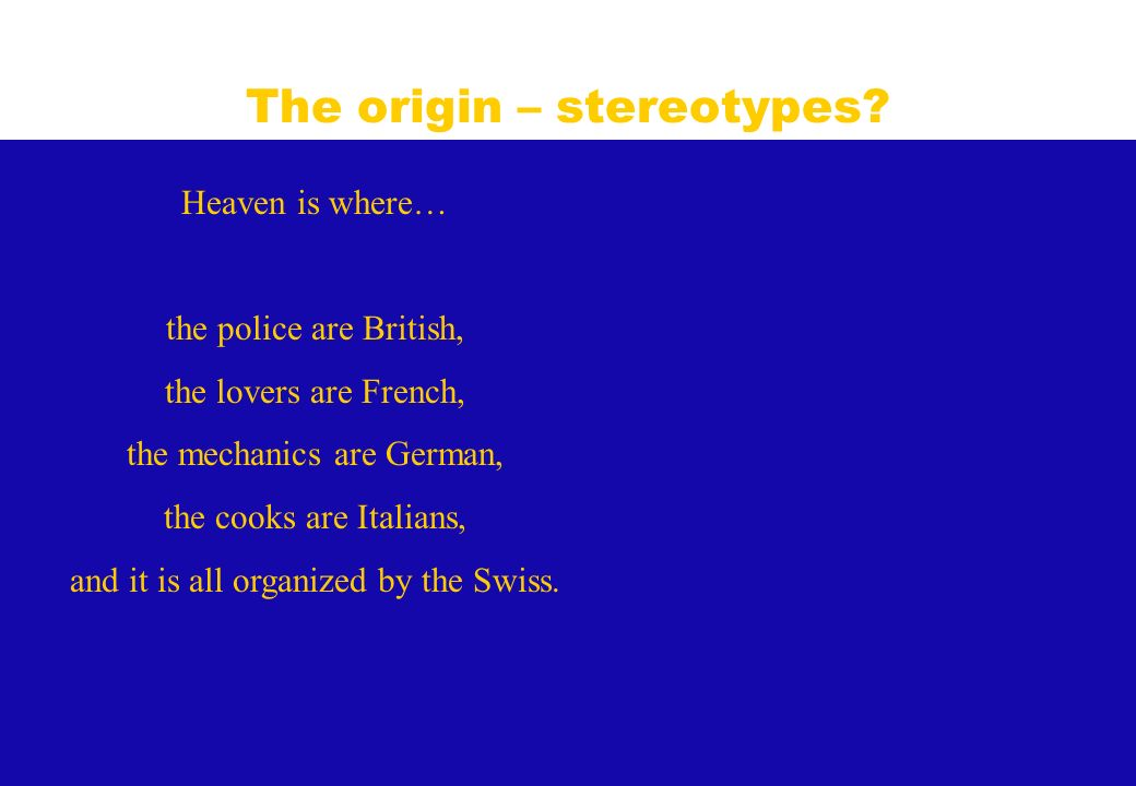 Heaven is where… the police are British, the lovers are French, the mechanics are German, the cooks are Italians, and it is all organized by the Swiss