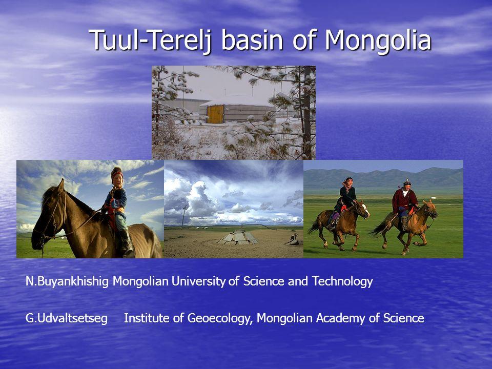 Tuul-Terelj basin of Mongolia N.Buyankhishig Mongolian University of Science and Technology G.UdvaltsetsegInstitute of Geoecology, Mongolian Academy o