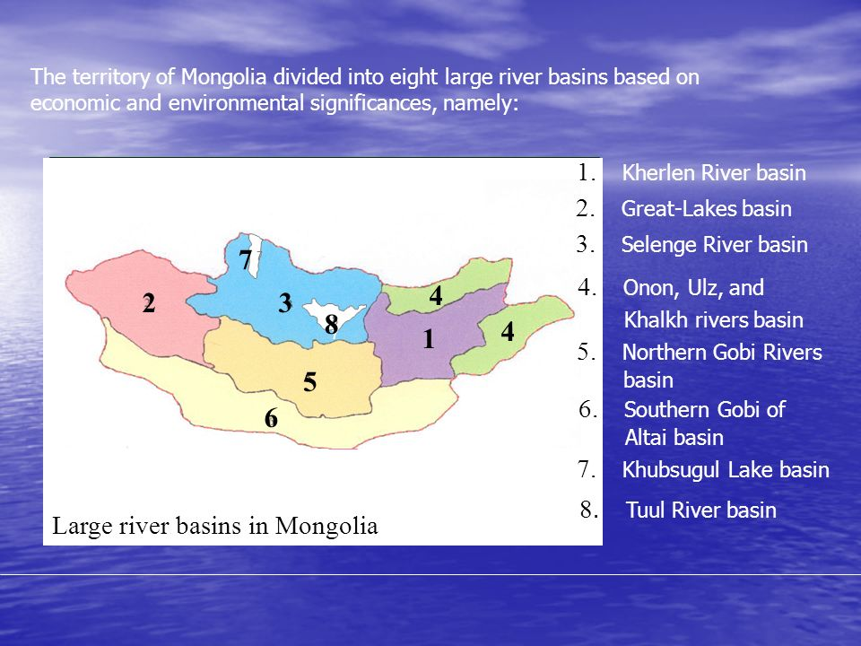 The territory of Mongolia divided into eight large river basins based on economic and environmental significances, namely: Large river basins in Mongo