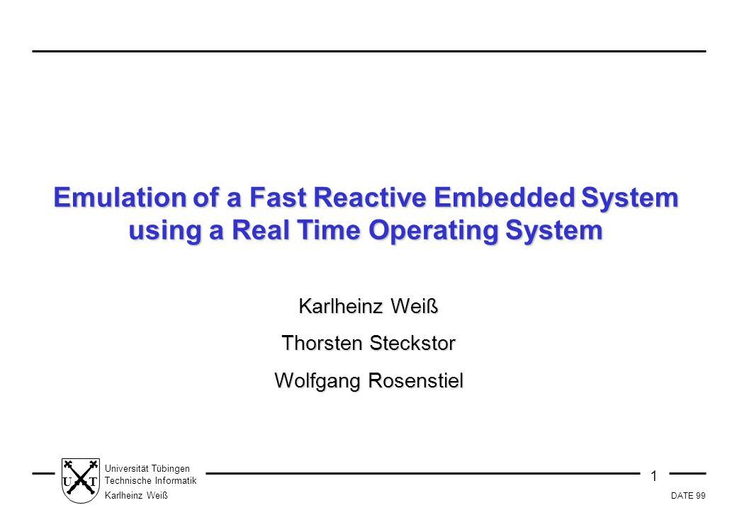 DATE 99 1 Universität Tübingen Technische Informatik Karlheinz Weiß UT Emulation of a Fast Reactive Embedded System using a Real Time Operating System