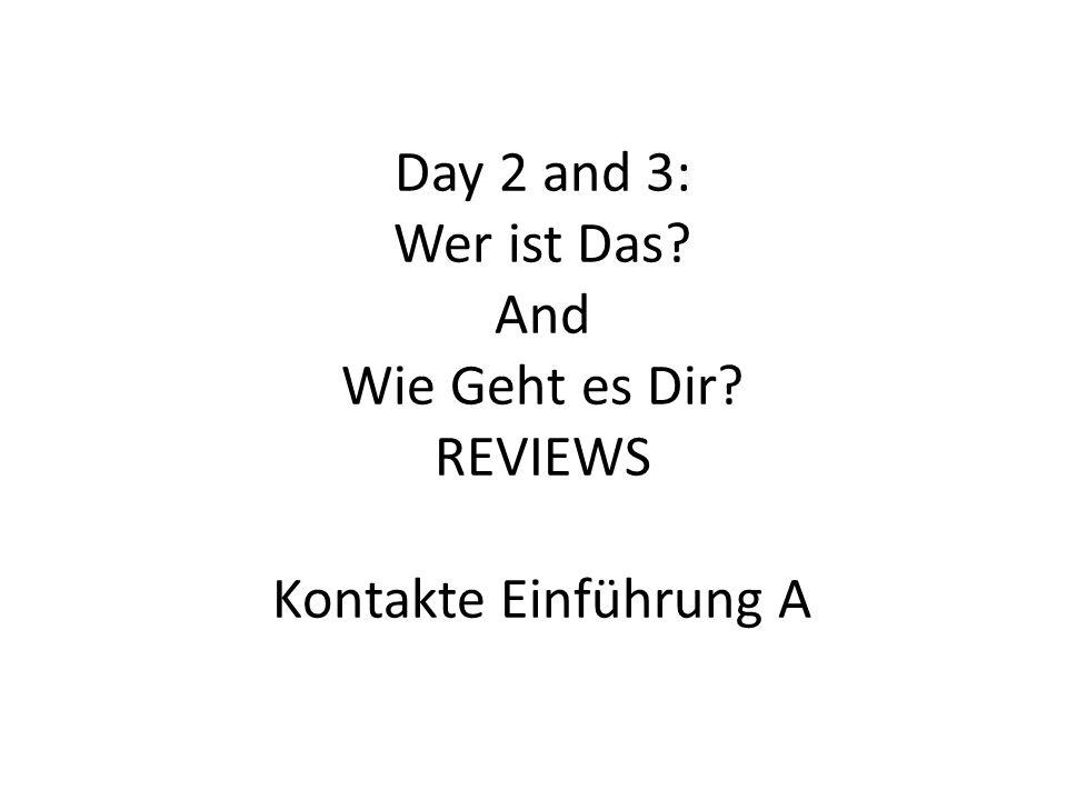 Day 2 and 3: Wer ist Das And Wie Geht es Dir REVIEWS Kontakte Einführung A
