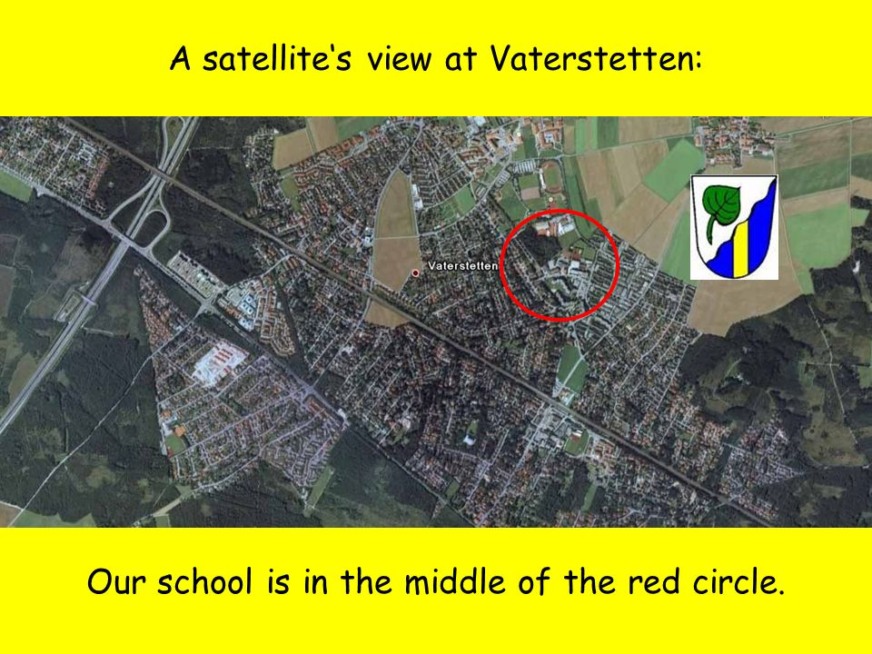 A satellites view at Vaterstetten: Our school is in the middle of the red circle.