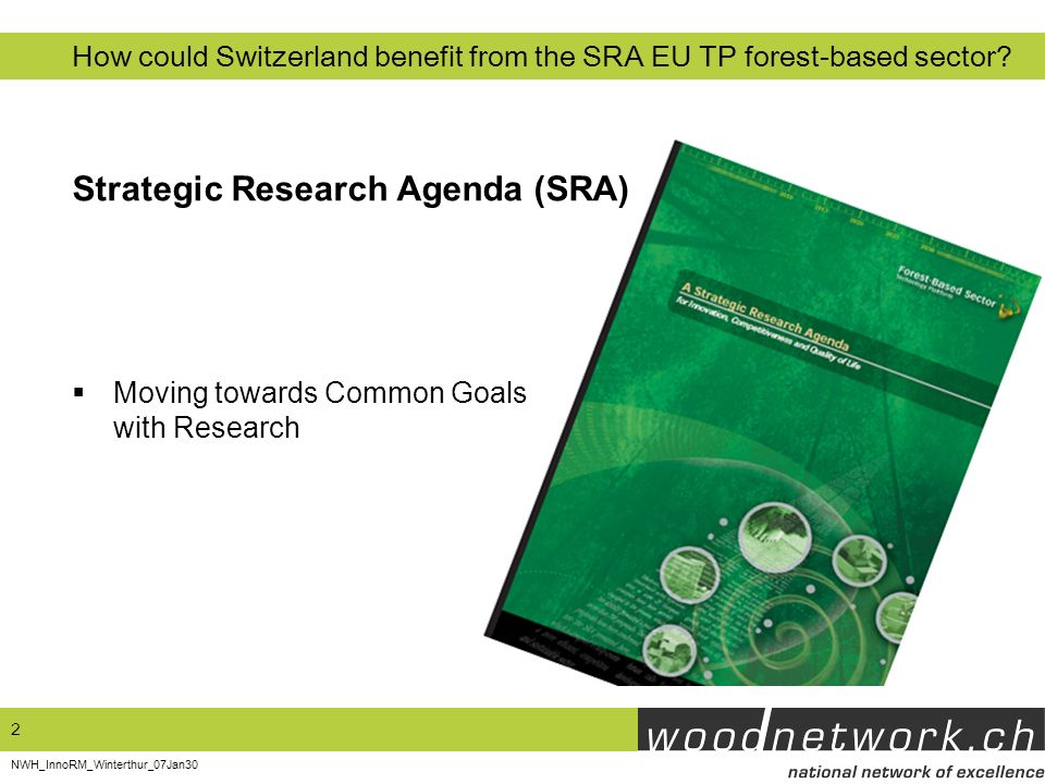 2 NWH_InnoRM_Winterthur_07Jan30 Moving towards Common Goals with Research Strategic Research Agenda (SRA) How could Switzerland benefit from the SRA E