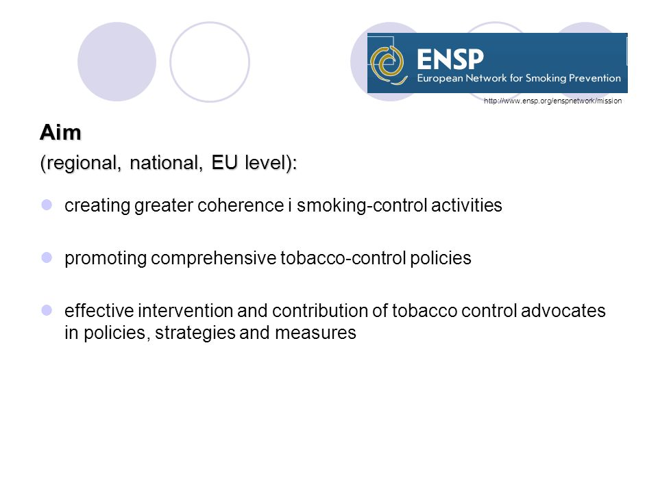 Aim (regional, national, EU level): creating greater coherence i smoking-control activities promoting comprehensive tobacco-control policies effective