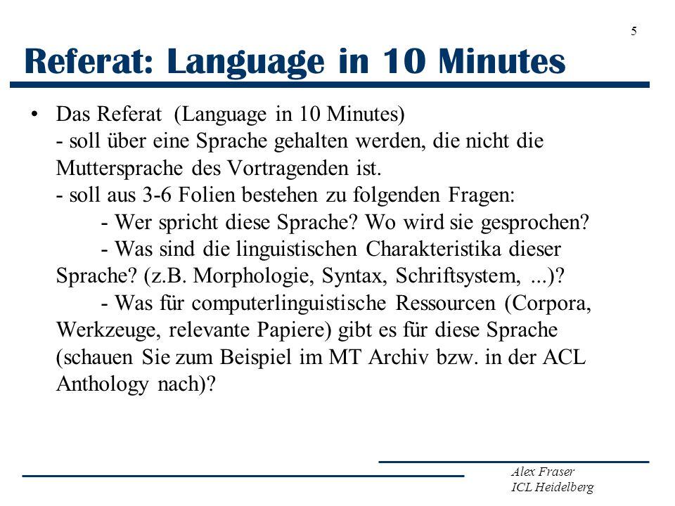 Alex Fraser ICL Heidelberg Referat: Language in 10 Minutes Das Referat (Language in 10 Minutes) - soll über eine Sprache gehalten werden, die nicht di