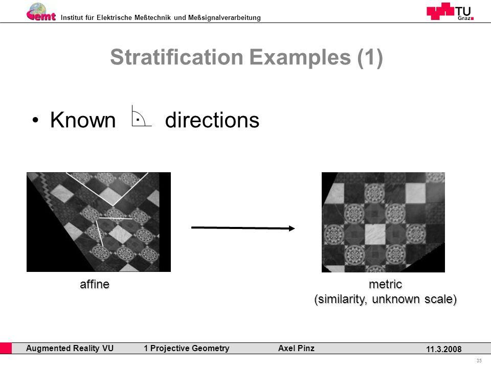 Institut für Elektrische Meßtechnik und Meßsignalverarbeitung Professor Horst Cerjak, 19.12.2005 35 11.3.2008 Augmented Reality VU 1 Projective Geometry Axel Pinz Stratification Examples (1) Known · directions affinemetric (similarity, unknown scale)