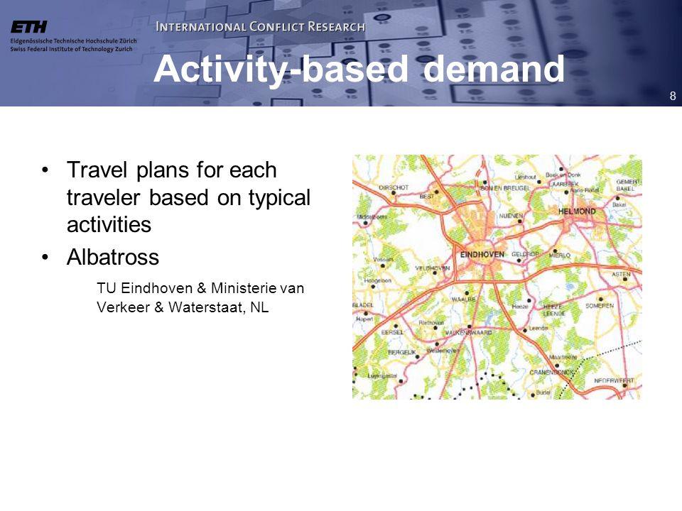 8 Activity-based demand Travel plans for each traveler based on typical activities Albatross TU Eindhoven & Ministerie van Verkeer & Waterstaat, NL