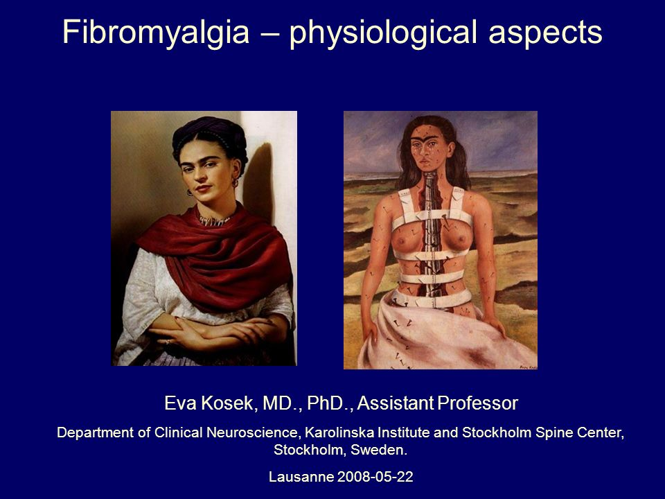 Fibromyalgia – physiological aspects Eva Kosek, MD., PhD., Assistant Professor Department of Clinical Neuroscience, Karolinska Institute and Stockholm