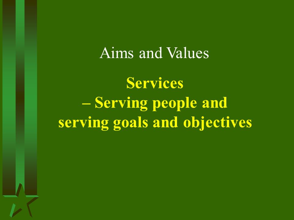 Aims and Values Services – Serving people and serving goals and objectives