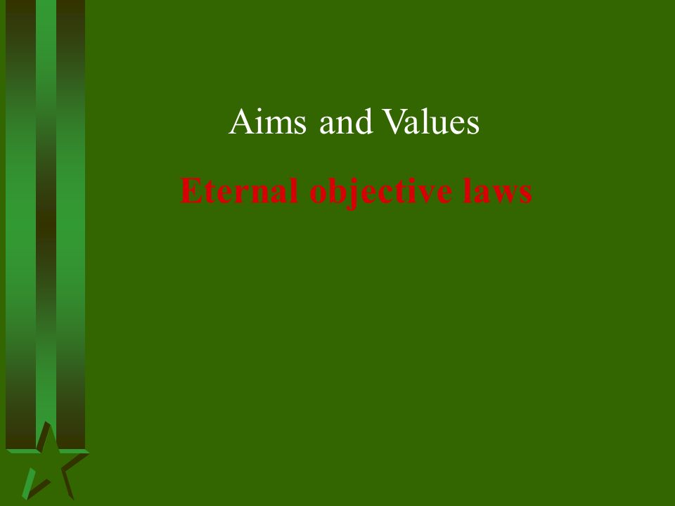 Aims and Values Eternal objective laws