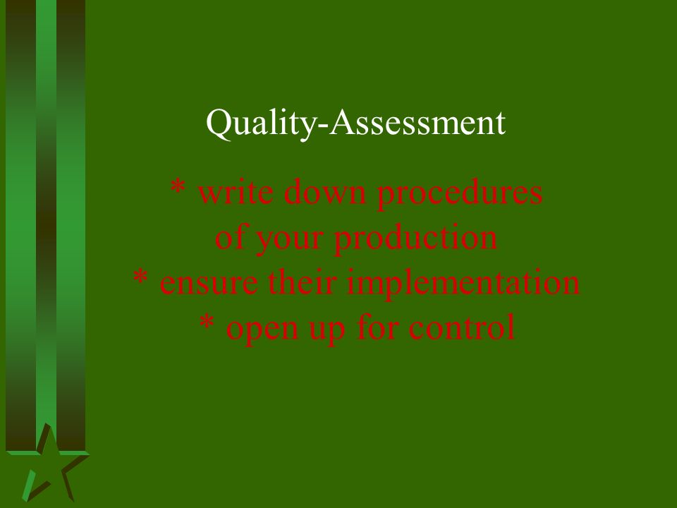 Quality-Assessment * write down procedures of your production * ensure their implementation * open up for control