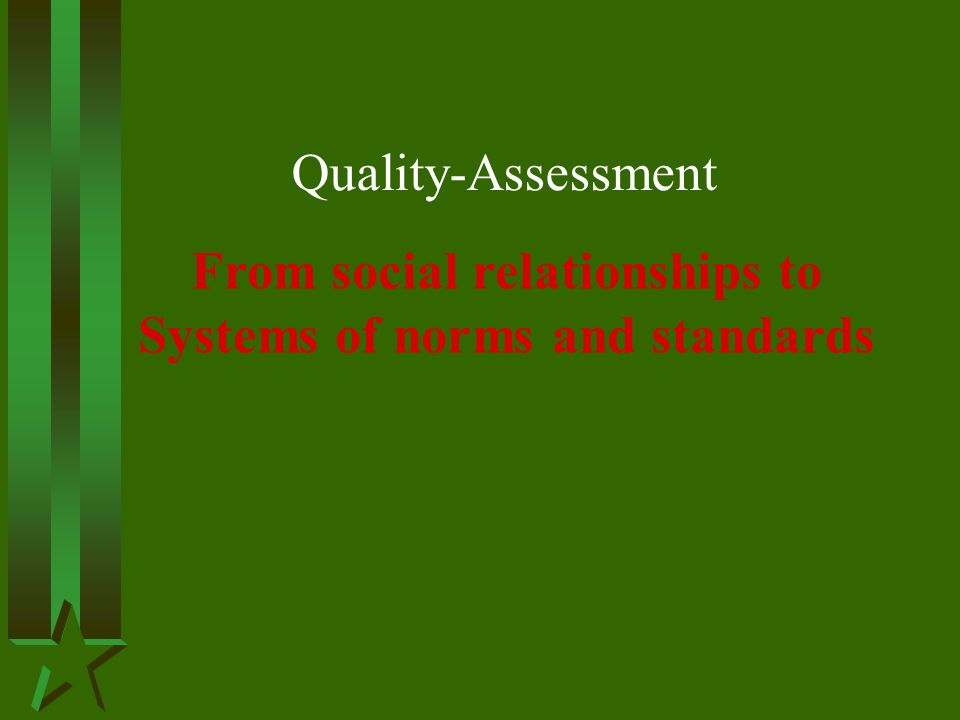 Quality-Assessment From social relationships to Systems of norms and standards