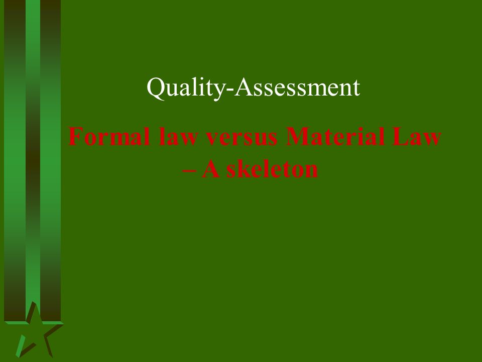 Quality-Assessment Formal law versus Material Law – A skeleton