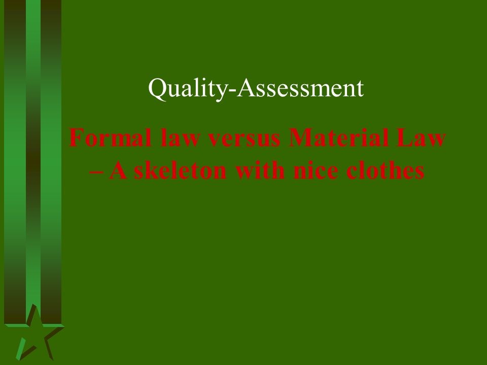 Quality-Assessment Formal law versus Material Law – A skeleton with nice clothes