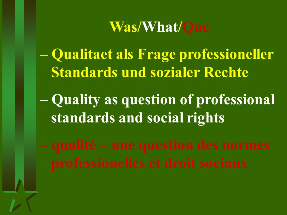 Was/What/Que – Qualitaet als Frage professioneller Standards und sozialer Rechte – Quality as question of professional standards and social rights – qualité – une question des normes professionelles et droit sociaux