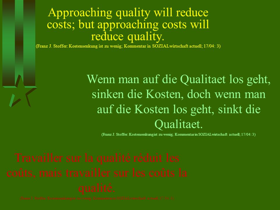 Approaching quality will reduce costs; but approaching costs will reduce quality.