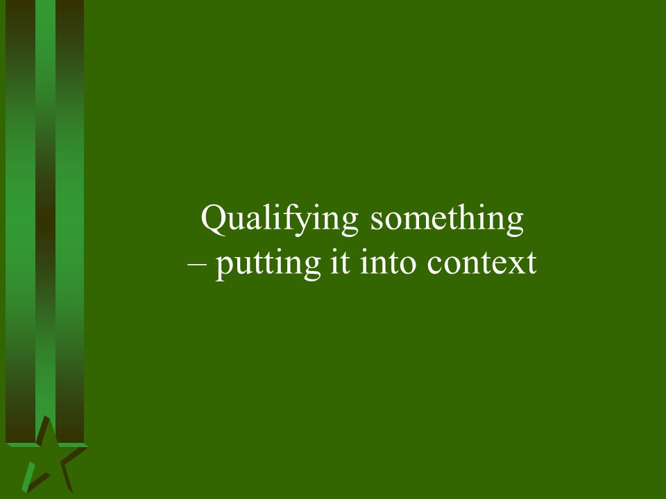 Qualifying something – putting it into context