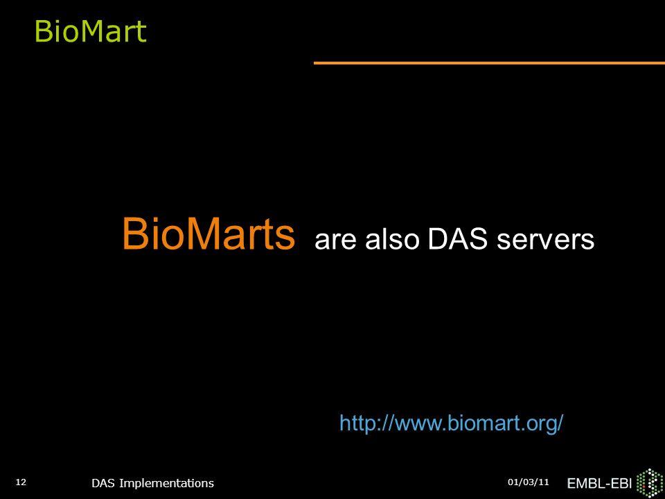 01/03/11 DAS Implementations 12 BioMart BioMarts are also DAS servers http://www.biomart.org/