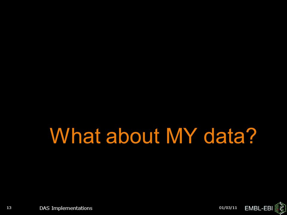 01/03/11 DAS Implementations 13 What about MY data