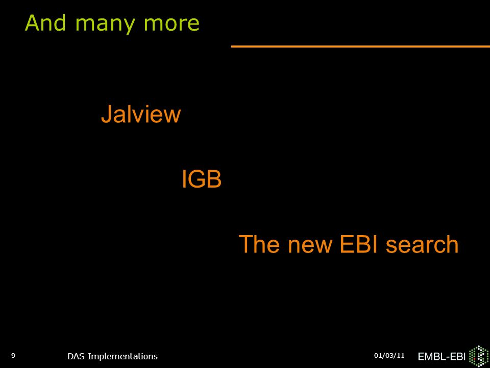 And many more 01/03/11 DAS Implementations 9 Jalview IGB The new EBI search