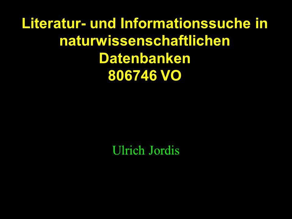 Literatur- und Informationssuche in naturwissenschaftlichen Datenbanken 806746 VO Ulrich Jordis