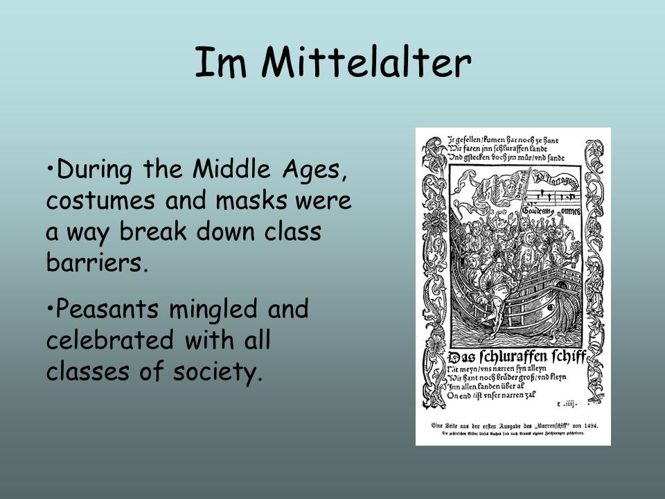 Im Mittelalter During the Middle Ages, costumes and masks were a way break down class barriers. Peasants mingled and celebrated with all classes of so