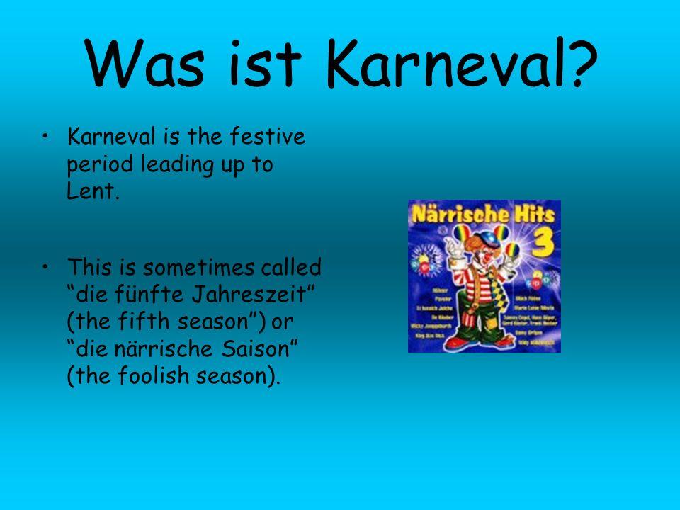 Was ist Karneval? Karneval is the festive period leading up to Lent. This is sometimes called die fünfte Jahreszeit (the fifth season) or die närrisch
