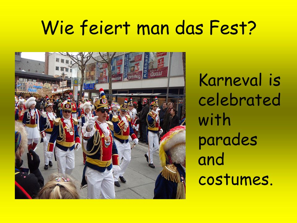 Wie feiert man das Fest? Karneval is celebrated with parades and costumes.