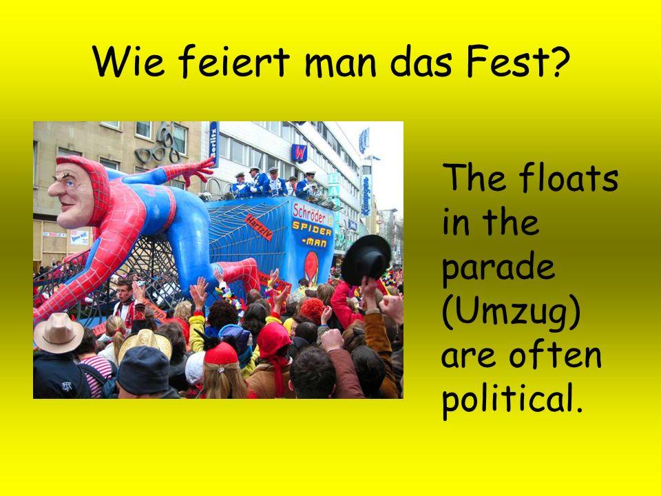 Wie feiert man das Fest? The floats in the parade (Umzug) are often political.