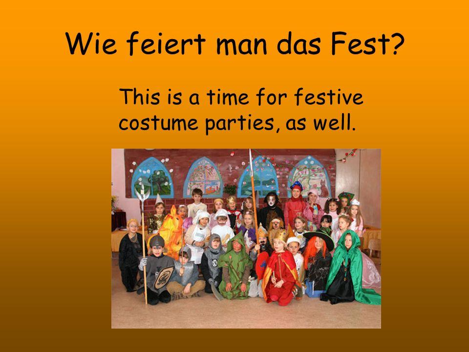Wie feiert man das Fest? This is a time for festive costume parties, as well. asdfasdfasdf