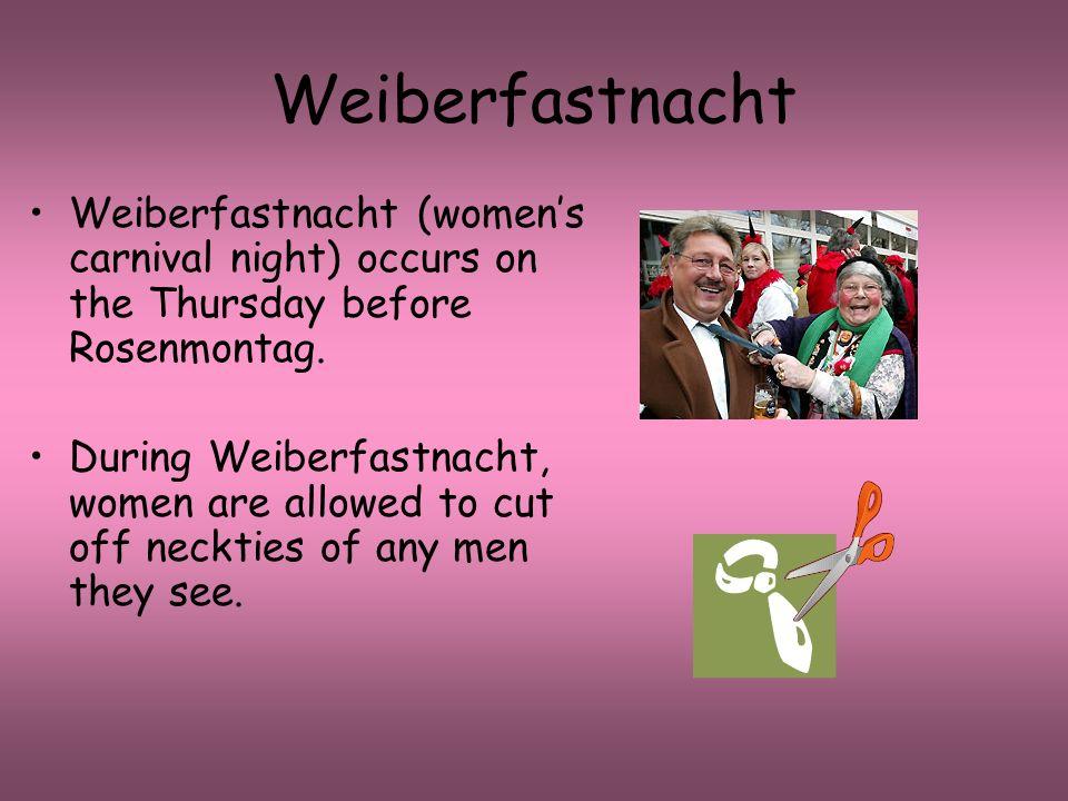 Weiberfastnacht Weiberfastnacht (womens carnival night) occurs on the Thursday before Rosenmontag. During Weiberfastnacht, women are allowed to cut of