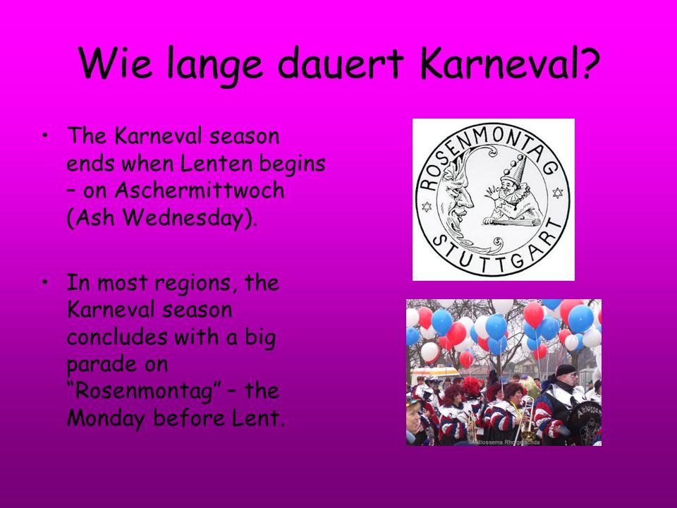 Wie lange dauert Karneval? The Karneval season ends when Lenten begins – on Aschermittwoch (Ash Wednesday). In most regions, the Karneval season concl