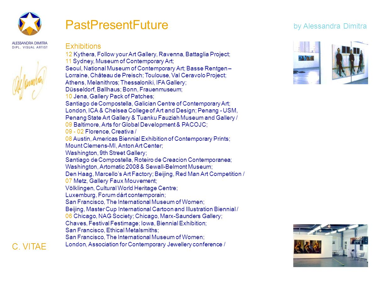 PastPresentFuture Exhibitions 12 Kythera, Follow your Art Gallery, Ravenna, Battaglia Project; 11 Sydney, Museum of Contemporary Art; Seoul, National