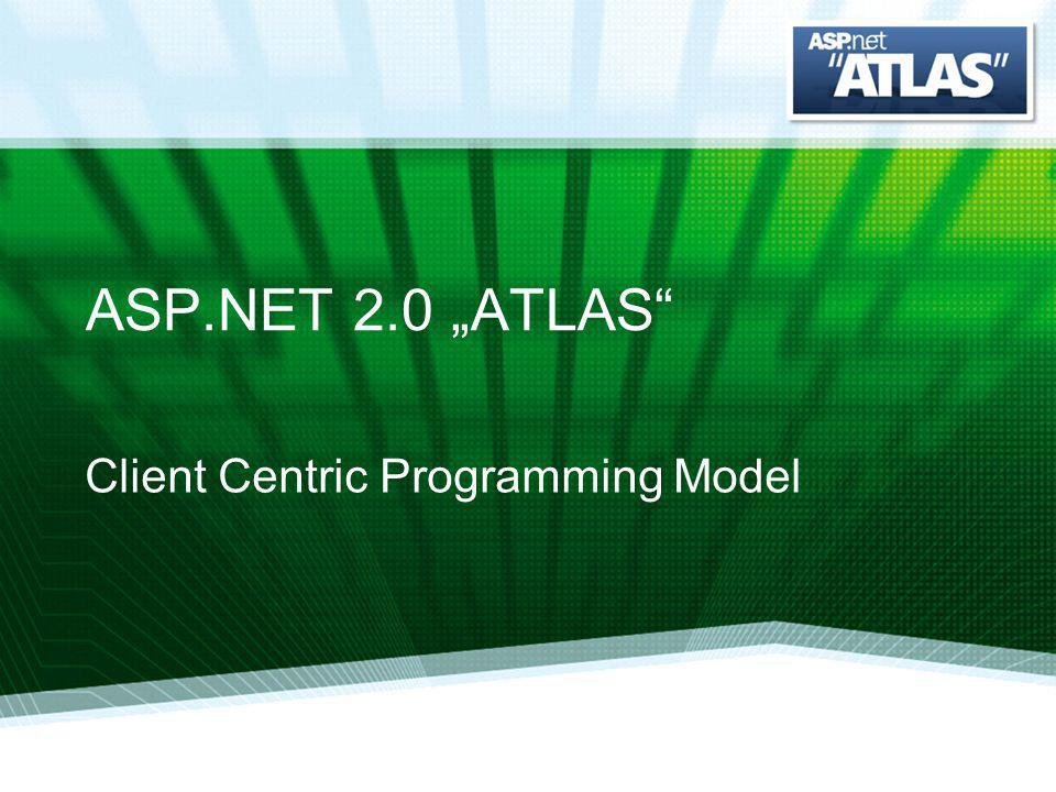 ASP.NET 2.0 ATLAS Client Centric Programming Model