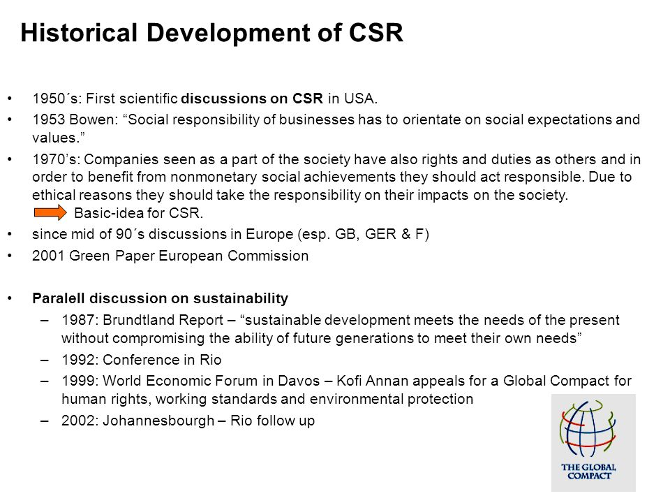 Historical Development of CSR 1950´s: First scientific discussions on CSR in USA. 1953 Bowen: Social responsibility of businesses has to orientate on