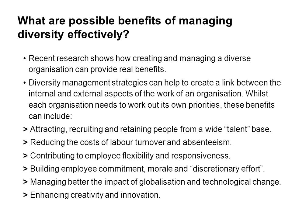 What are possible benefits of managing diversity effectively? Recent research shows how creating and managing a diverse organisation can provide real