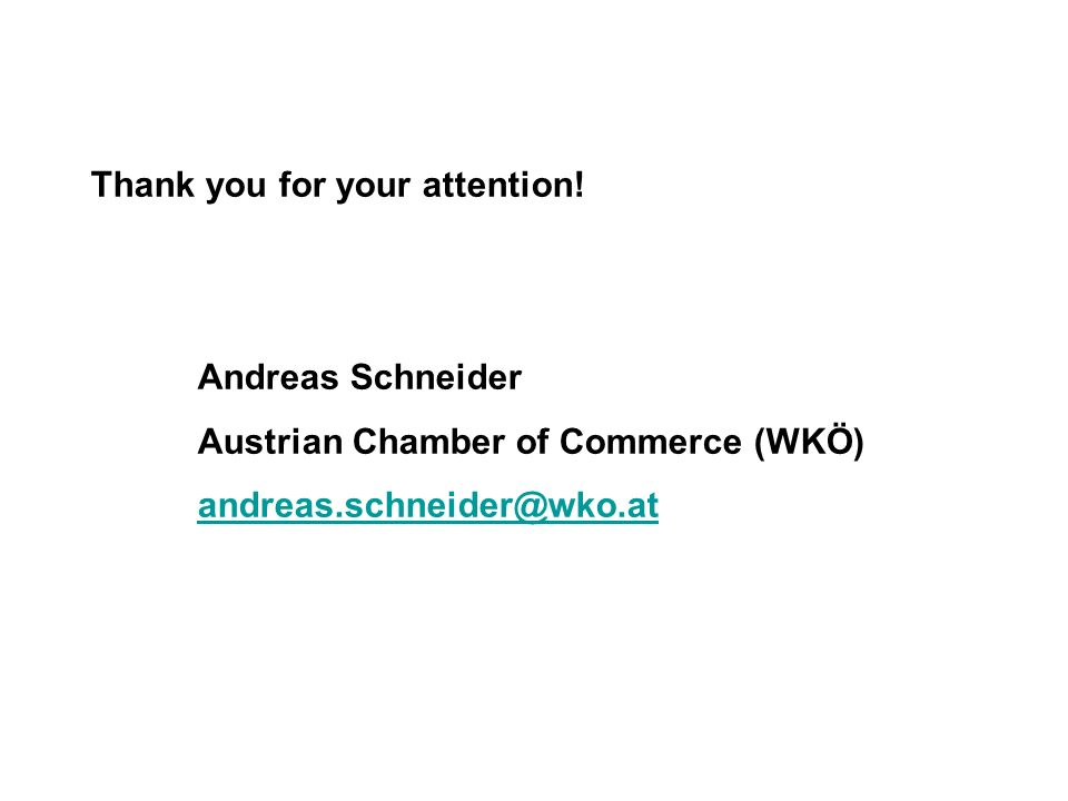 Thank you for your attention! Andreas Schneider Austrian Chamber of Commerce (WKÖ) andreas.schneider@wko.at