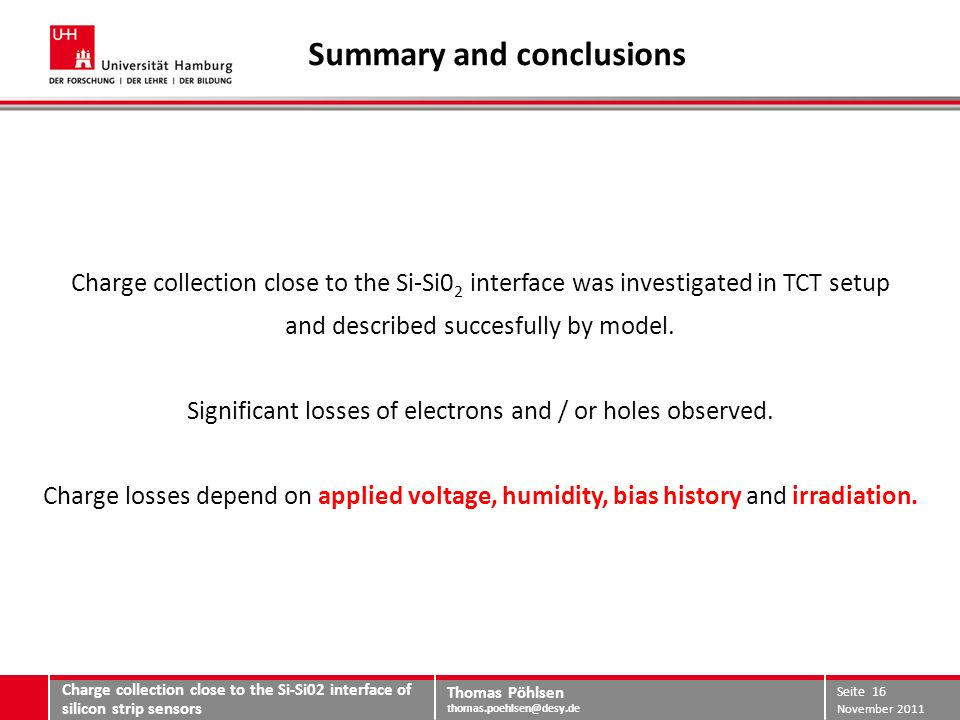 Thomas Pöhlsen thomas.poehlsen@desy.de Summary and conclusions Charge collection close to the Si-Si0 2 interface was investigated in TCT setup and described succesfully by model.